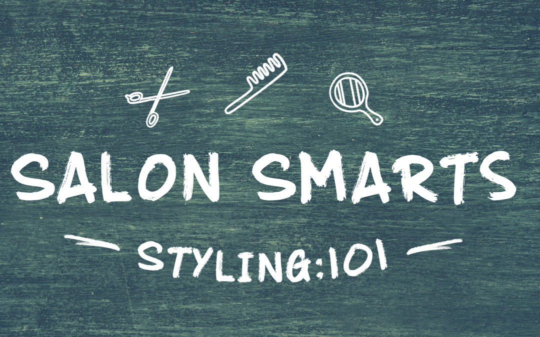 Salon Smarts – Styling 101