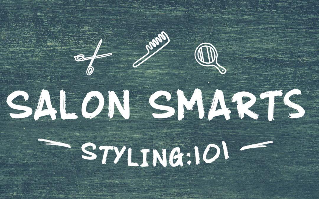 Salon Smarts – Styling 101